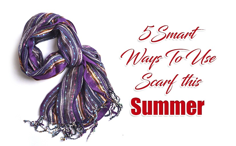 5 Smart Ways To Use Scarf this Summer