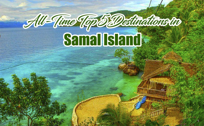 All – Time Top 5 Destinations in Samal Island