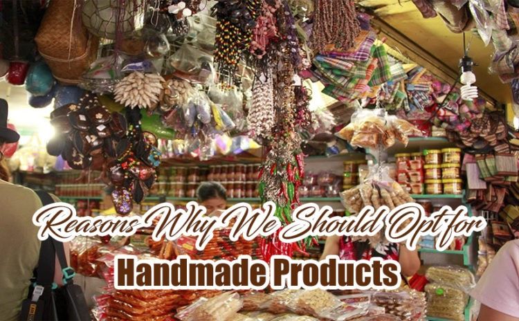 Reasons Why We Should Opt for Handmade Products